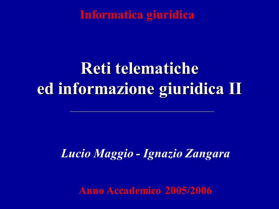 Reti telematiche ed informazione giuridica II Informatica giuridica Lucio Maggio - Ignazio Zangara Anno Accademico 2005/2006