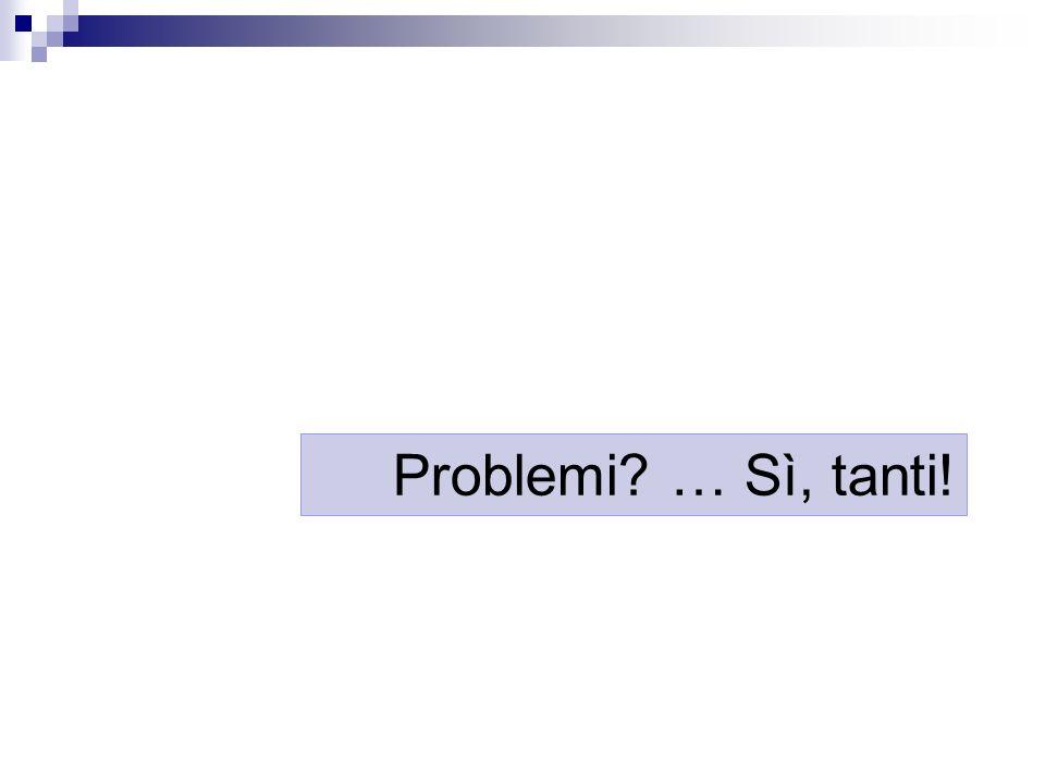 Problemi … Sì, tanti!