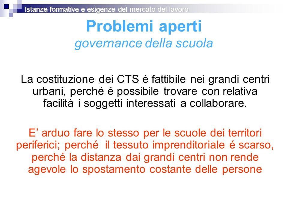 La costituzione dei CTS é fattibile nei grandi centri urbani, perché é possibile trovare con relativa facilità i soggetti interessati a collaborare. E
