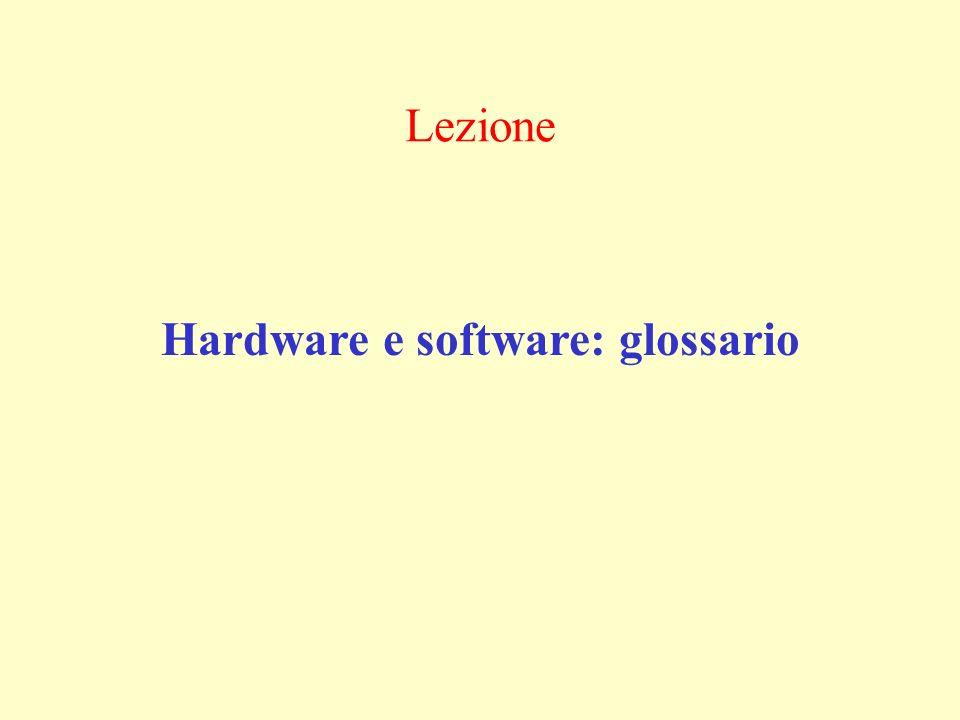 Lezione Hardware e software: glossario