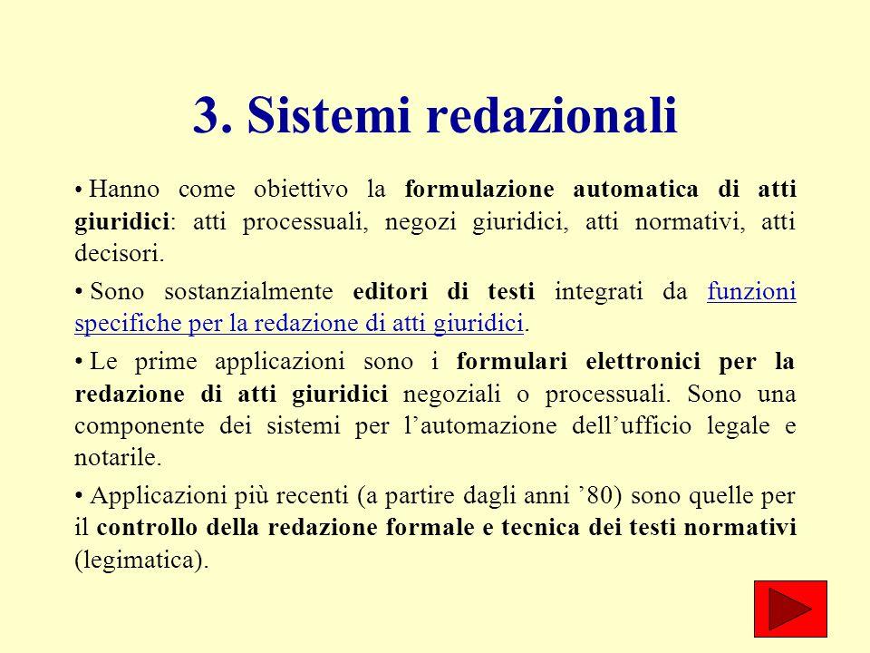 3. Sistemi redazionali Hanno come obiettivo la formulazione automatica di atti giuridici: atti processuali, negozi giuridici, atti normativi, atti dec