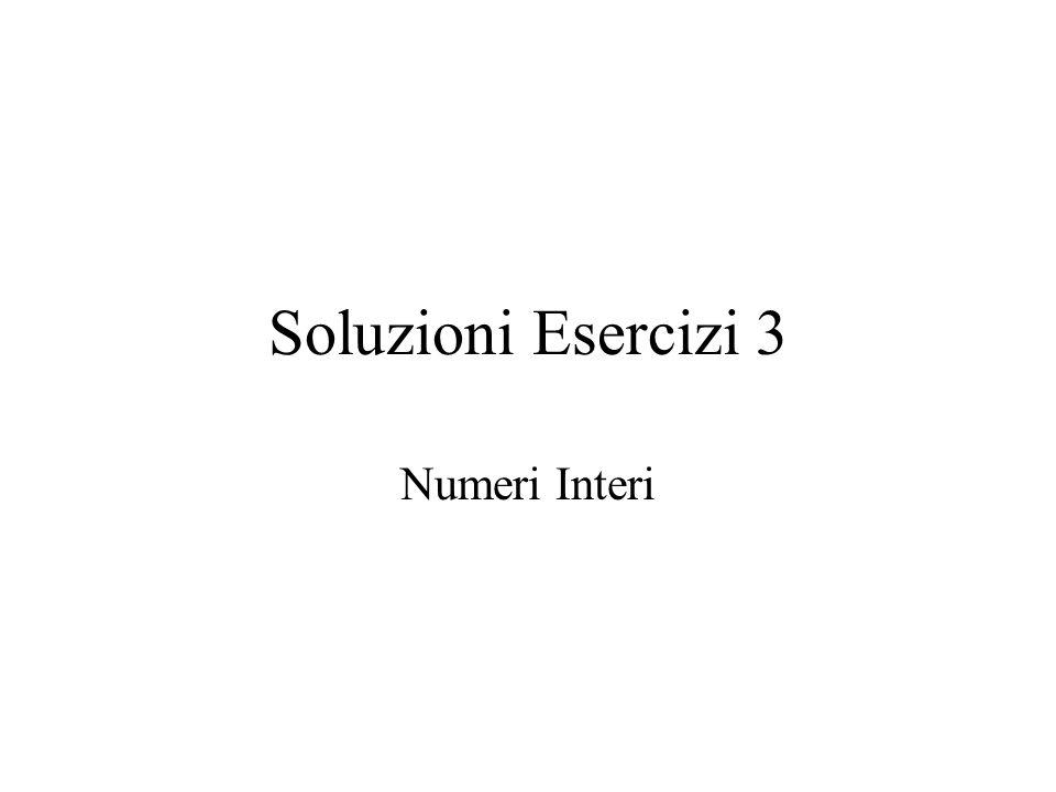 Soluzioni Esercizi 3 Numeri Interi