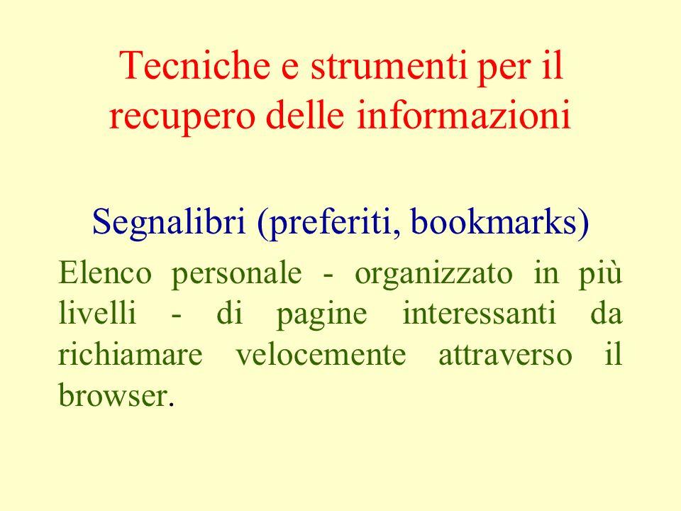 Tecniche e strumenti per il recupero delle informazioni Segnalibri (preferiti, bookmarks) Elenco personale - organizzato in più livelli - di pagine in