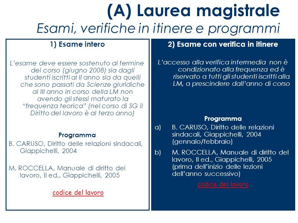 (A) Laurea magistrale Esami, verifiche in itinere e programmi 1) Esame intero Lesame deve essere sostenuto al termine del corso (giugno 2008) sia dagl