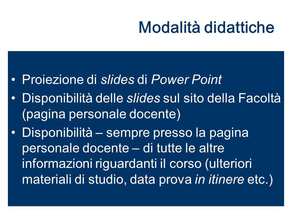 Modalità didattiche Proiezione di slides di Power Point Disponibilità delle slides sul sito della Facoltà (pagina personale docente) Disponibilità – s