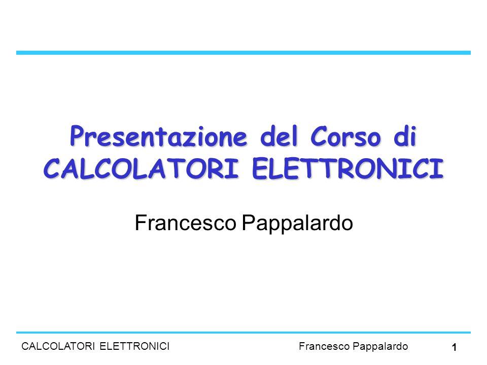 CALCOLATORI ELETTRONICI Francesco Pappalardo 1 Presentazione del Corso di CALCOLATORI ELETTRONICI Francesco Pappalardo