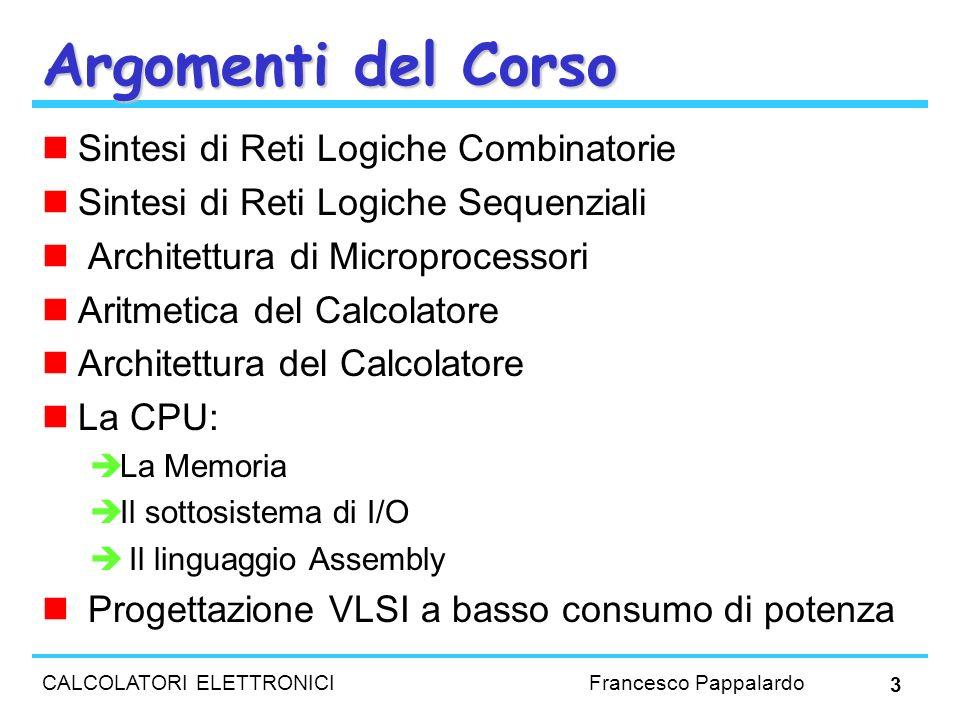 CALCOLATORI ELETTRONICI Francesco Pappalardo 3 Argomenti del Corso Sintesi di Reti Logiche Combinatorie Sintesi di Reti Logiche Sequenziali Architettu