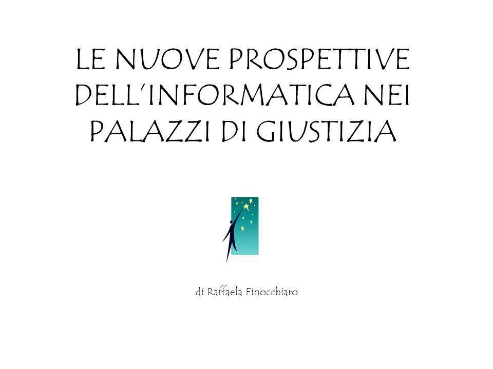 LE NUOVE PROSPETTIVE DELLINFORMATICA NEI PALAZZI DI GIUSTIZIA di Raffaela Finocchiaro