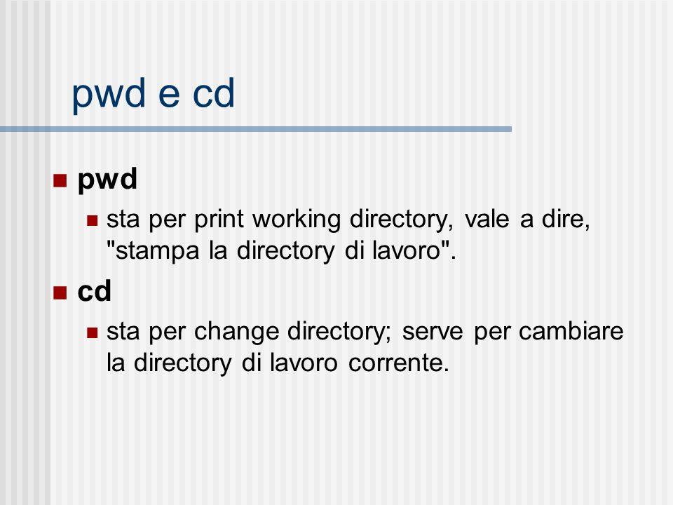 pwd e cd pwd sta per print working directory, vale a dire,