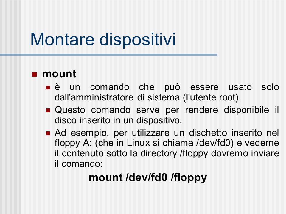 Montare dispositivi mount è un comando che può essere usato solo dall amministratore di sistema (l utente root).