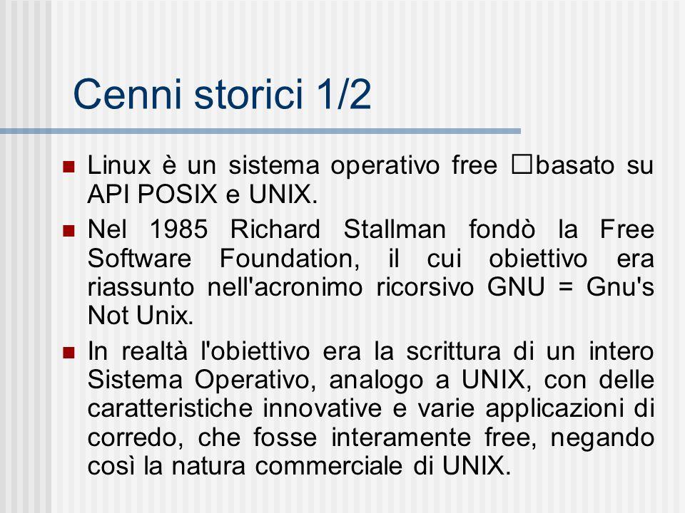 Cenni storici 1/2 Linux è un sistema operativo free basato su API POSIX e UNIX. Nel 1985 Richard Stallman fondò la Free Software Foundation, il cui ob