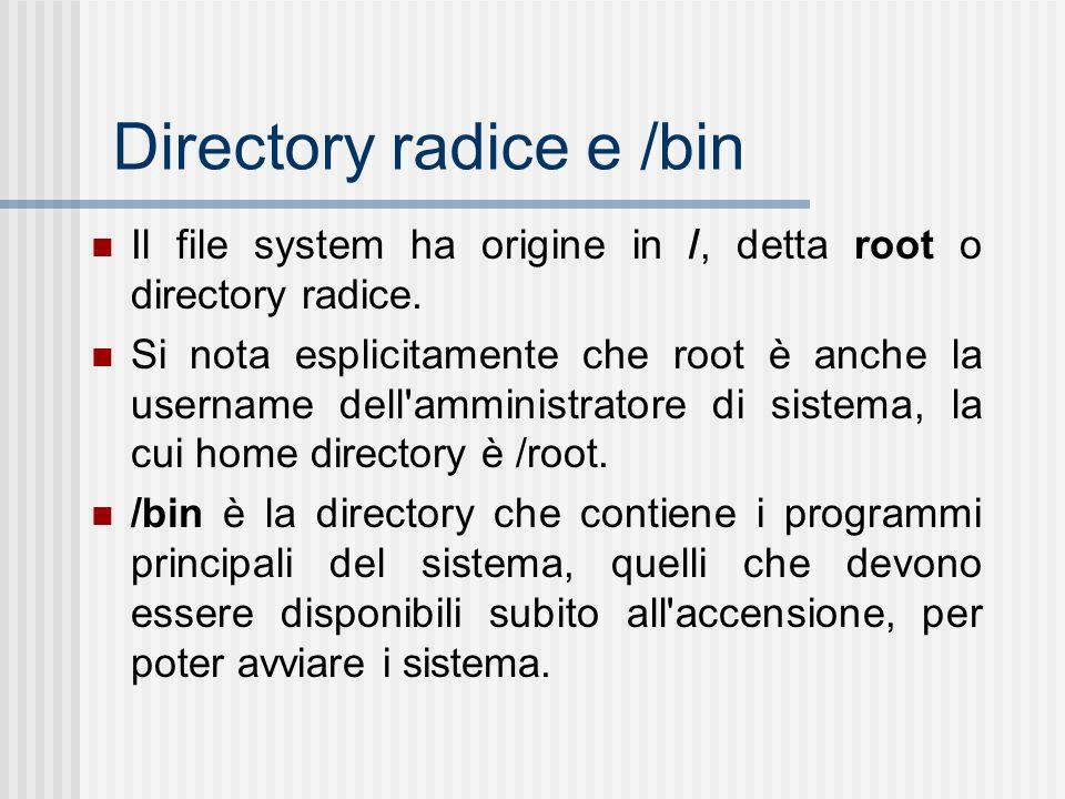 Directory radice e /bin Il file system ha origine in /, detta root o directory radice. Si nota esplicitamente che root è anche la username dell'ammini