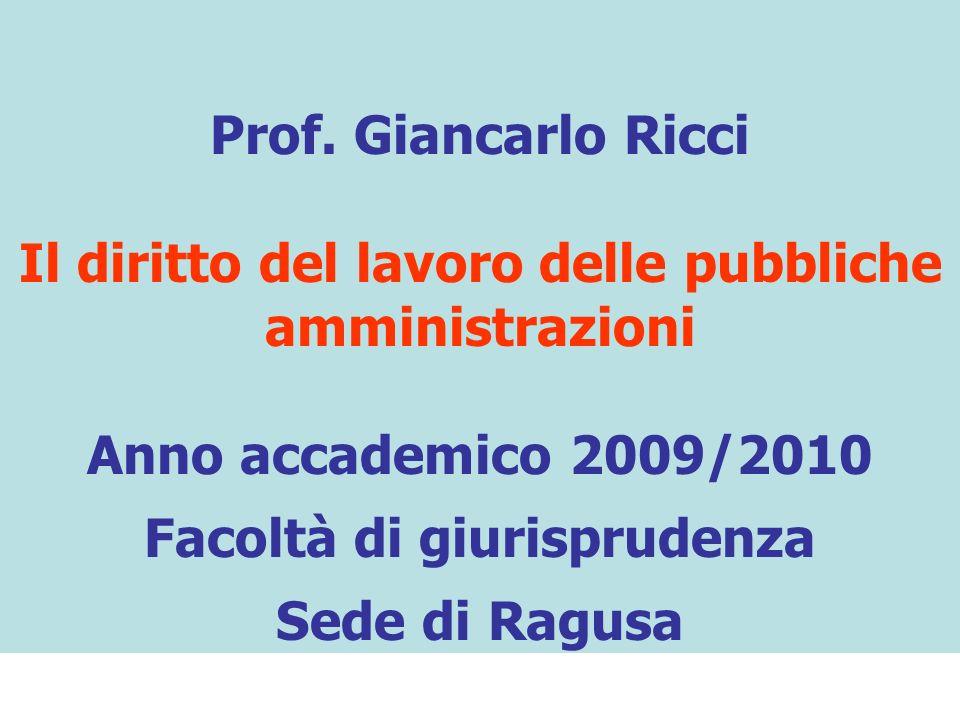Prof. Giancarlo Ricci Il diritto del lavoro delle pubbliche amministrazioni Anno accademico 2009/2010 Facoltà di giurisprudenza Sede di Ragusa