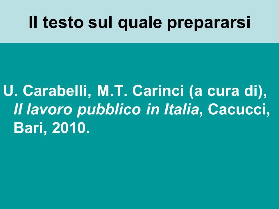 Il testo sul quale prepararsi U. Carabelli, M.T. Carinci (a cura di), Il lavoro pubblico in Italia, Cacucci, Bari, 2010.