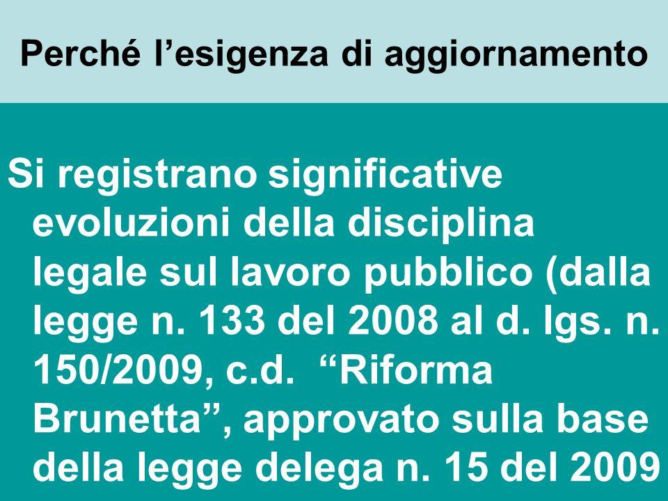 Perché lesigenza di aggiornamento Si registrano significative evoluzioni della disciplina legale sul lavoro pubblico (dalla legge n. 133 del 2008 al d