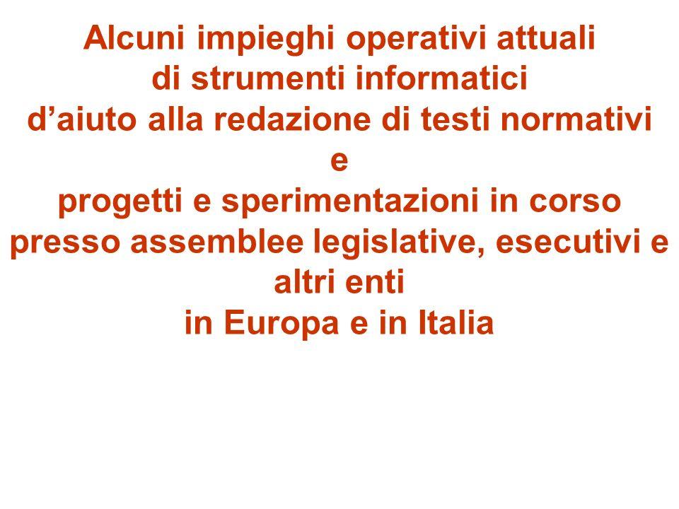 Alcuni impieghi operativi attuali di strumenti informatici daiuto alla redazione di testi normativi e progetti e sperimentazioni in corso presso assemblee legislative, esecutivi e altri enti in Europa e in Italia
