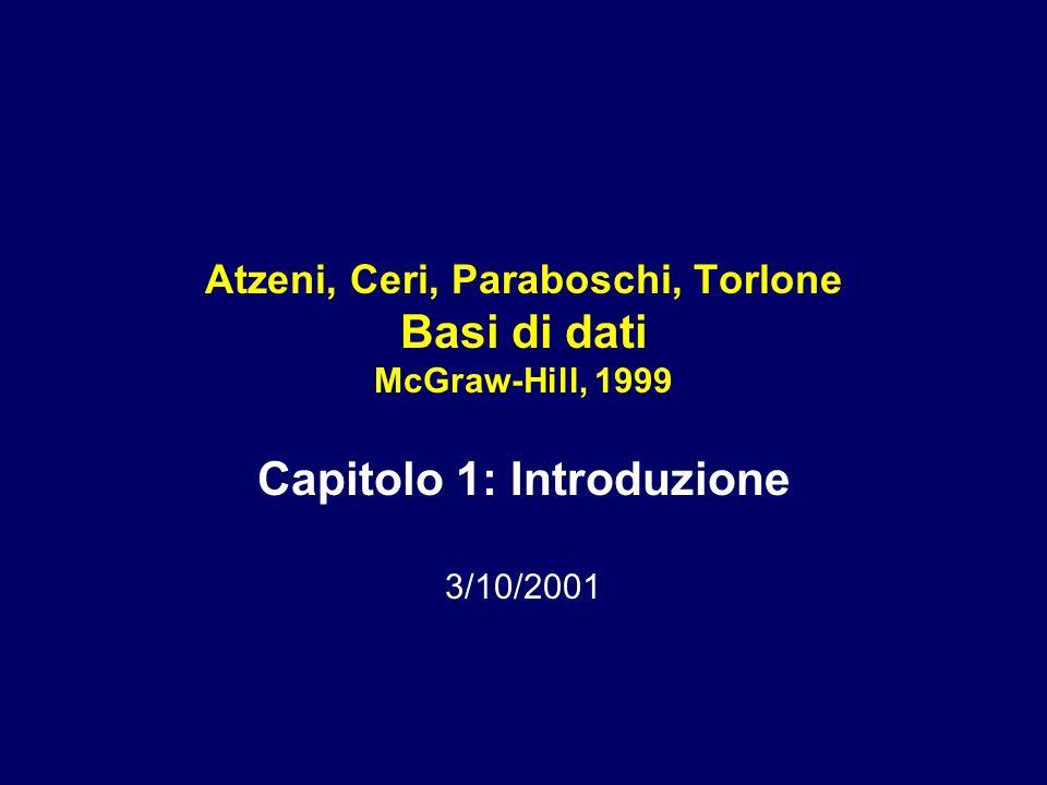 Atzeni, Ceri, Paraboschi, Torlone Basi di dati McGraw-Hill, 1999 Capitolo 1: Introduzione 3/10/2001