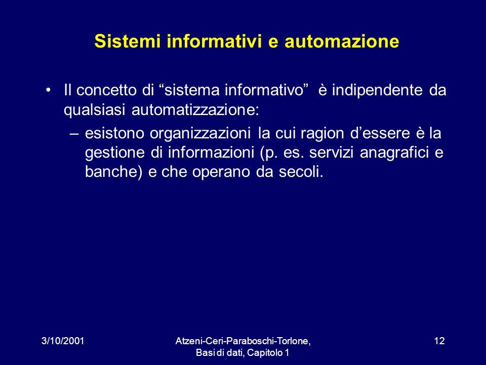 3/10/2001Atzeni-Ceri-Paraboschi-Torlone, Basi di dati, Capitolo 1 12 Sistemi informativi e automazione Il concetto di sistema informativo è indipenden