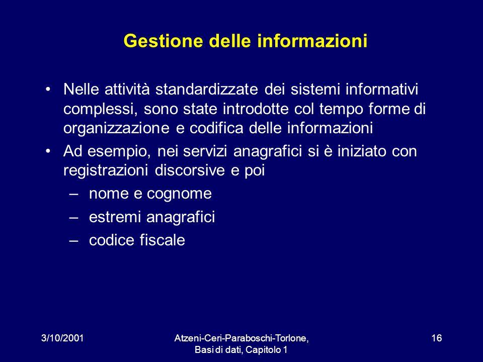 3/10/2001Atzeni-Ceri-Paraboschi-Torlone, Basi di dati, Capitolo 1 16 Gestione delle informazioni Nelle attività standardizzate dei sistemi informativi