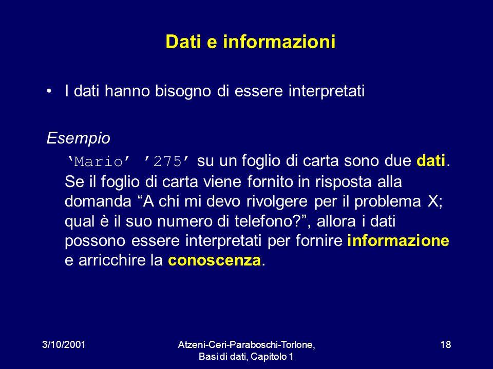 3/10/2001Atzeni-Ceri-Paraboschi-Torlone, Basi di dati, Capitolo 1 18 Dati e informazioni I dati hanno bisogno di essere interpretati Esempio Mario 275