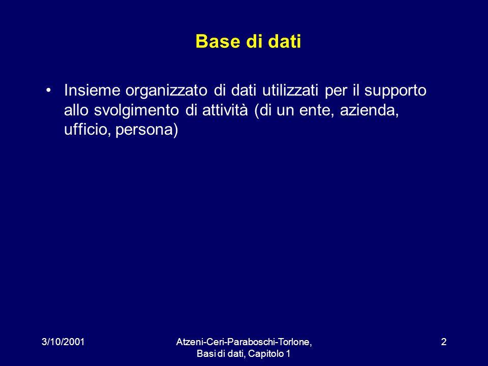 3/10/2001Atzeni-Ceri-Paraboschi-Torlone, Basi di dati, Capitolo 1 63 Indicare quali delle seguenti affermazioni sono vere: –la distinzione fra DDL e DML corrisponde alla distinzione fra schema e istanza –le istruzioni DML permettono di interrogare la base di dati ma non di modificarla –le istruzioni DDL permettono di specificare la struttura della base di dati ma non di modificarla –non esistono linguaggi che includono sia istruzioni DDL sia istruzioni DML –SQL include istruzioni DML e DDL –le istruzioni DML permettono di interrogare la base di dati e di modificarla