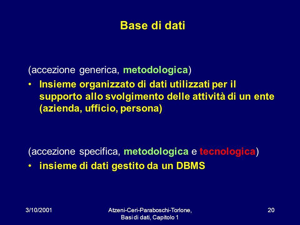 3/10/2001Atzeni-Ceri-Paraboschi-Torlone, Basi di dati, Capitolo 1 20 Base di dati (accezione generica, metodologica) Insieme organizzato di dati utili