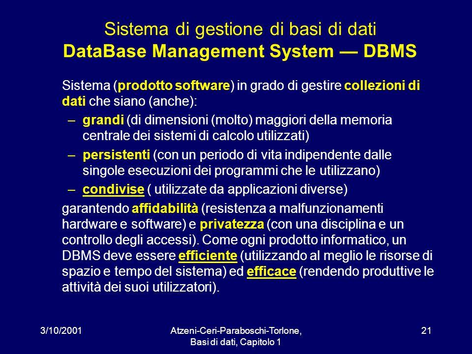 3/10/2001Atzeni-Ceri-Paraboschi-Torlone, Basi di dati, Capitolo 1 21 Sistema di gestione di basi di dati DataBase Management System DBMS Sistema (prod