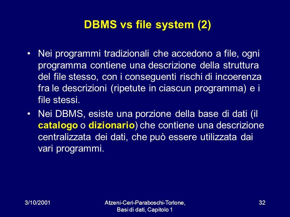 3/10/2001Atzeni-Ceri-Paraboschi-Torlone, Basi di dati, Capitolo 1 32 DBMS vs file system (2) Nei programmi tradizionali che accedono a file, ogni prog