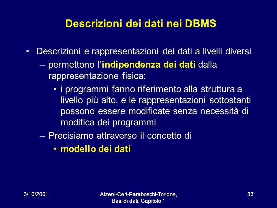 3/10/2001Atzeni-Ceri-Paraboschi-Torlone, Basi di dati, Capitolo 1 33 Descrizioni dei dati nei DBMS Descrizioni e rappresentazioni dei dati a livelli d