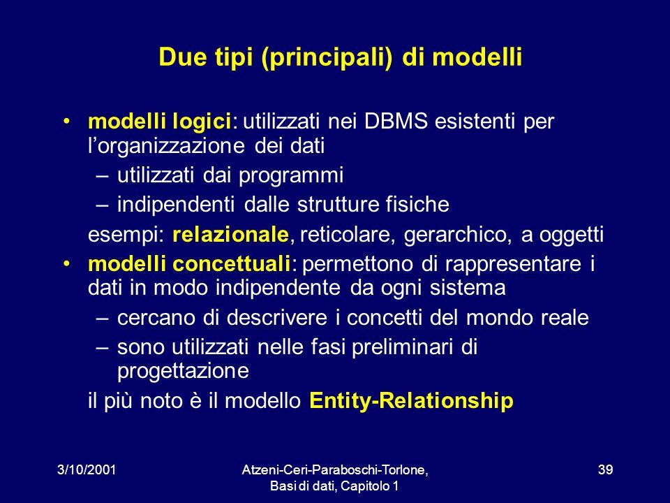 3/10/2001Atzeni-Ceri-Paraboschi-Torlone, Basi di dati, Capitolo 1 39 Due tipi (principali) di modelli modelli logici: utilizzati nei DBMS esistenti pe