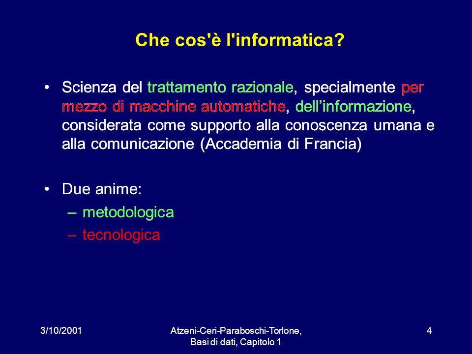 3/10/2001Atzeni-Ceri-Paraboschi-Torlone, Basi di dati, Capitolo 1 4 Scienza del trattamento razionale, specialmente per mezzo di macchine automatiche,