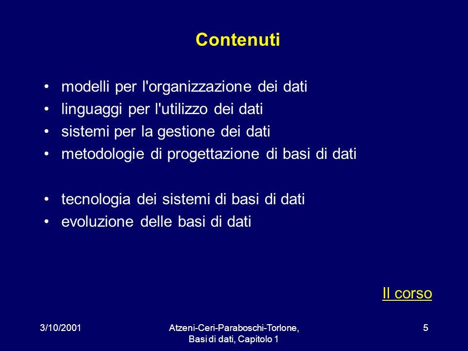 3/10/2001Atzeni-Ceri-Paraboschi-Torlone, Basi di dati, Capitolo 1 6 Metodo di studio studio individuale, con riflessione sui concetti e riferimento alle esperienze personali svolgimento di esercizi sviluppo di progetti, con realizzazione con opportuno strumento (MS Access, Oracle, DB2, Informix, …)