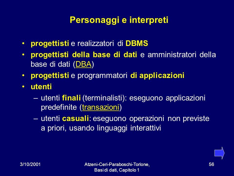 3/10/2001Atzeni-Ceri-Paraboschi-Torlone, Basi di dati, Capitolo 1 56 Personaggi e interpreti progettisti e realizzatori di DBMS progettisti della base
