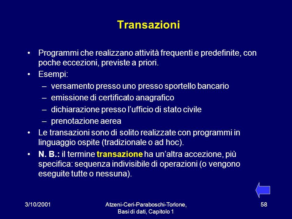 3/10/2001Atzeni-Ceri-Paraboschi-Torlone, Basi di dati, Capitolo 1 58 Transazioni Programmi che realizzano attività frequenti e predefinite, con poche