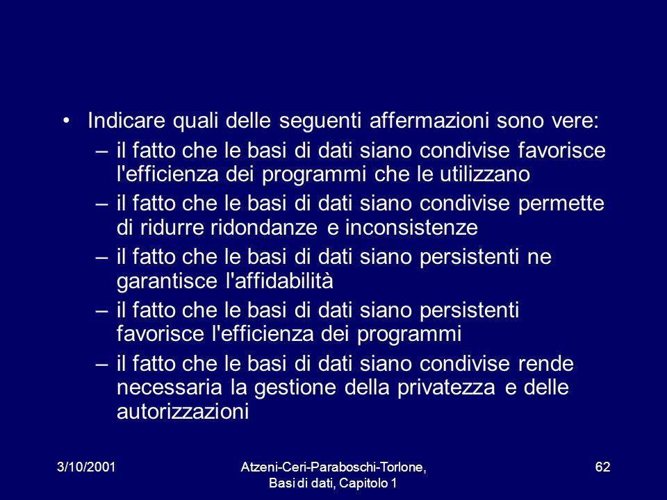 3/10/2001Atzeni-Ceri-Paraboschi-Torlone, Basi di dati, Capitolo 1 62 Indicare quali delle seguenti affermazioni sono vere: –il fatto che le basi di da