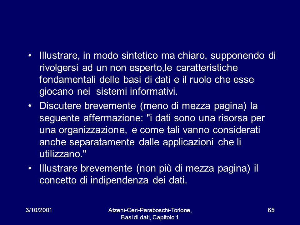 3/10/2001Atzeni-Ceri-Paraboschi-Torlone, Basi di dati, Capitolo 1 65 Illustrare, in modo sintetico ma chiaro, supponendo di rivolgersi ad un non esper