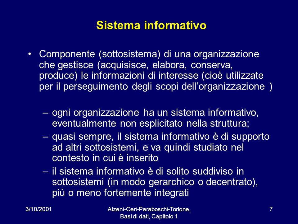 3/10/2001Atzeni-Ceri-Paraboschi-Torlone, Basi di dati, Capitolo 1 7 Sistema informativo Componente (sottosistema) di una organizzazione che gestisce (
