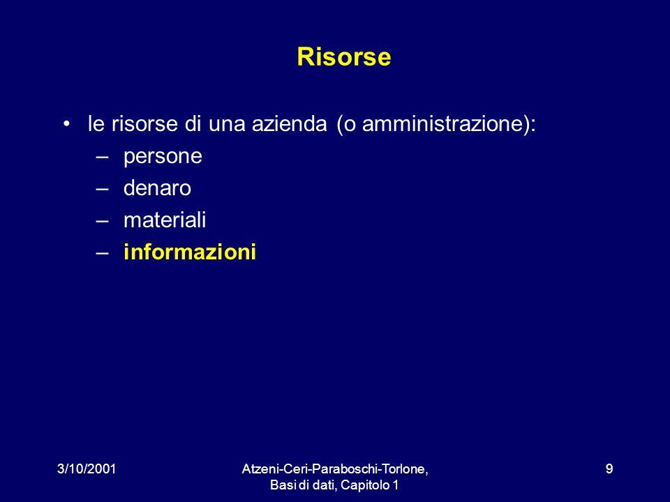 3/10/2001Atzeni-Ceri-Paraboschi-Torlone, Basi di dati, Capitolo 1 9 Risorse le risorse di una azienda (o amministrazione): – persone – denaro – materi