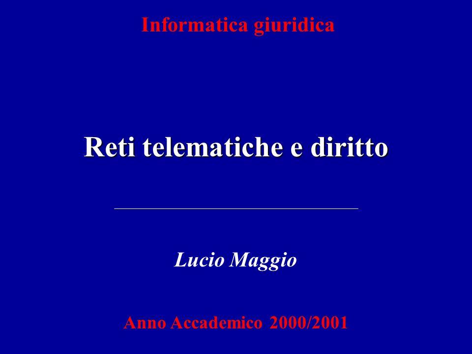Informatica giuridica Reti telematiche e diritto Lucio Maggio Anno Accademico 2000/2001