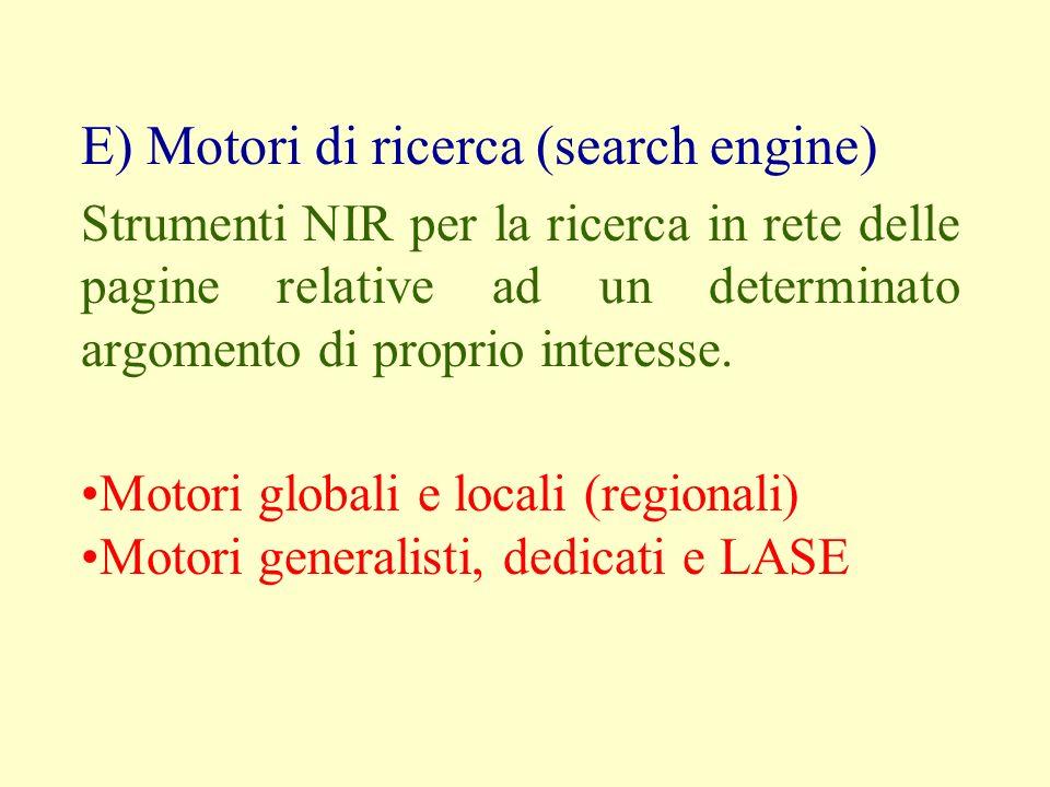 E) Motori di ricerca (search engine) Strumenti NIR per la ricerca in rete delle pagine relative ad un determinato argomento di proprio interesse.
