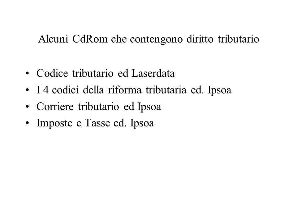 Alcuni CdRom che contengono diritto tributario Codice tributario ed Laserdata I 4 codici della riforma tributaria ed. Ipsoa Corriere tributario ed Ips