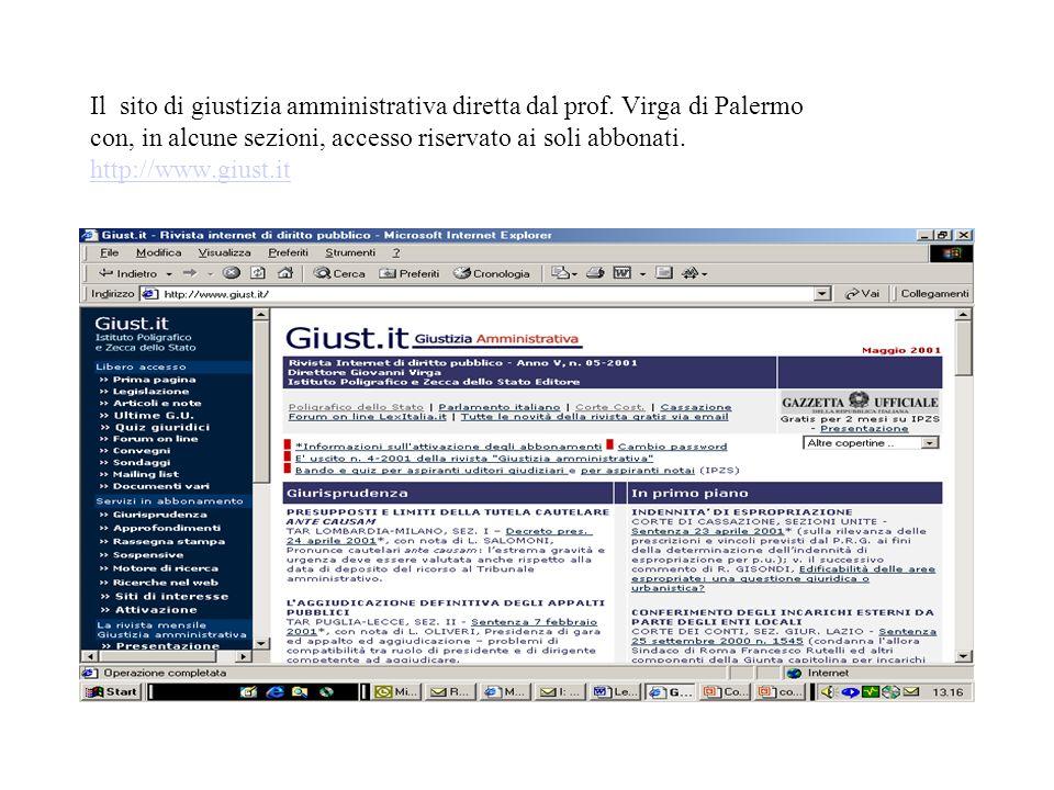 Il sito di giustizia amministrativa diretta dal prof. Virga di Palermo con, in alcune sezioni, accesso riservato ai soli abbonati. http://www.giust.it