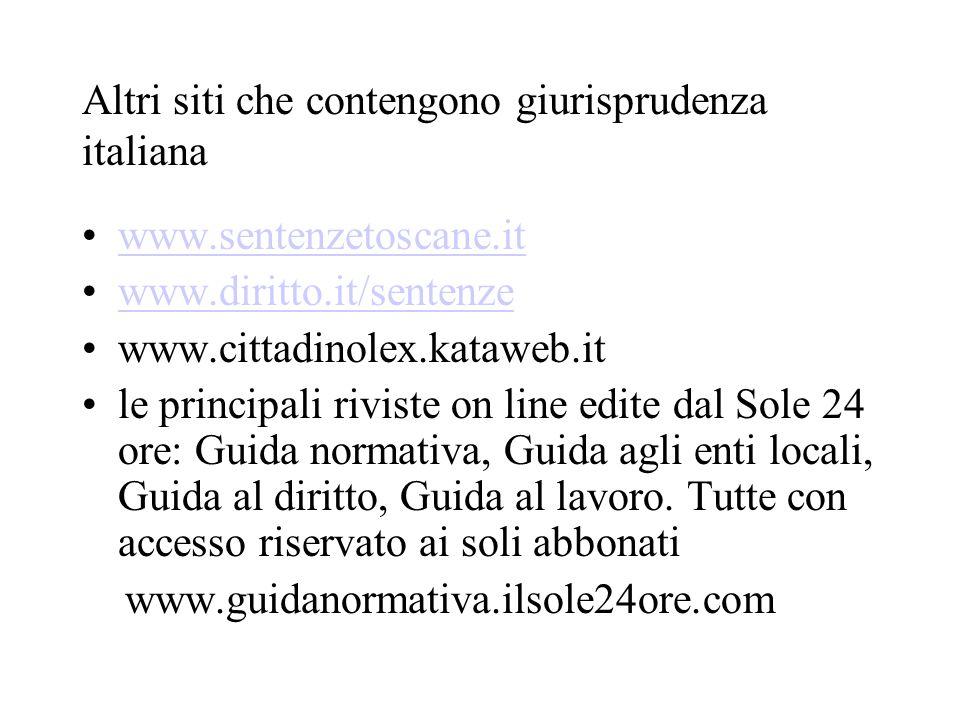 Altri siti che contengono giurisprudenza italiana www.sentenzetoscane.it www.diritto.it/sentenze www.cittadinolex.kataweb.it le principali riviste on