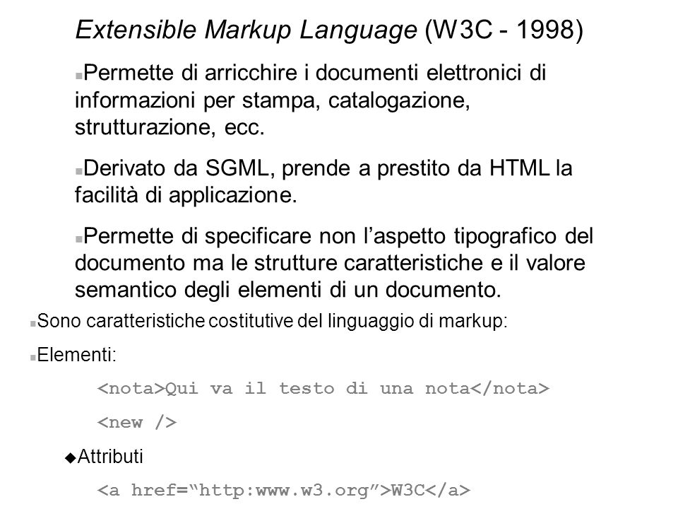 Extensible Markup Language (W3C - 1998) n Permette di arricchire i documenti elettronici di informazioni per stampa, catalogazione, strutturazione, ec
