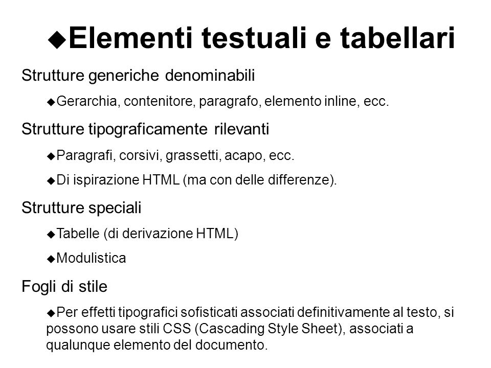 Elementi testuali e tabellari Strutture generiche denominabili u Gerarchia, contenitore, paragrafo, elemento inline, ecc. Strutture tipograficamente r