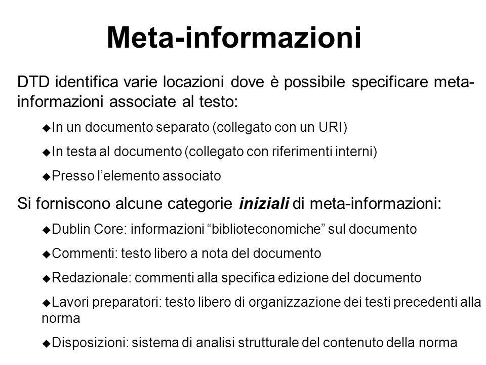 Meta-informazioni DTD identifica varie locazioni dove è possibile specificare meta- informazioni associate al testo: u In un documento separato (colle
