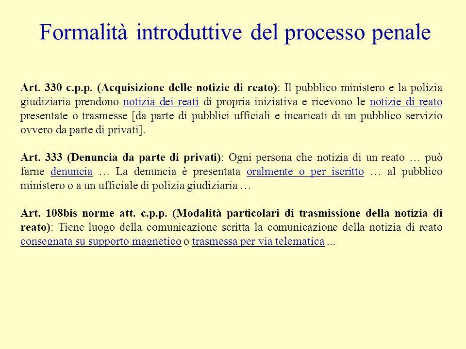 Formalità introduttive del processo penale Art. 330 c.p.p. (Acquisizione delle notizie di reato): Il pubblico ministero e la polizia giudiziaria prend
