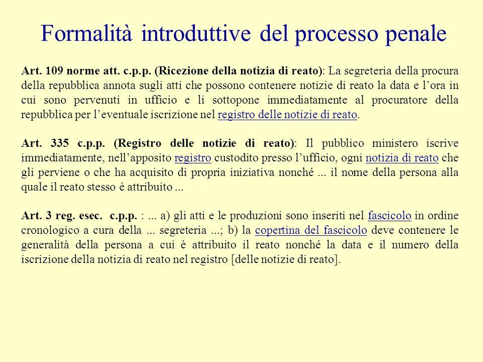 Formalità introduttive del processo penale Art. 109 norme att. c.p.p. (Ricezione della notizia di reato): La segreteria della procura della repubblica