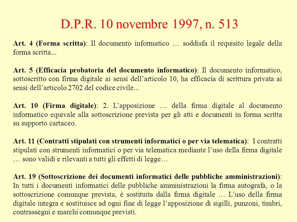 D.P.R. 10 novembre 1997, n. 513 Art. 4 (Forma scritta): Il documento informatico … soddisfa il requisito legale della forma scritta... Art. 5 (Efficac