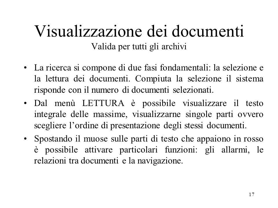 17 Visualizzazione dei documenti Valida per tutti gli archivi La ricerca si compone di due fasi fondamentali: la selezione e la lettura dei documenti.